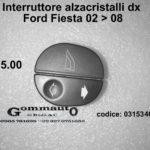 Interruttore alzacristalli dx Ford Fiesta 02 > 08