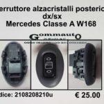 Interruttore alzacristalli posteriore dx/sx Mercedes Classe A W168