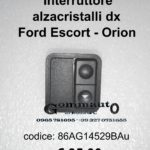 Interruttore alzacristalli dx Ford Escort- Orion