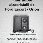 Interruttore alzacristalli dx Ford Escort- Orion