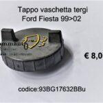 Tappo vaschetta tergi Ford Fiesta 99>02